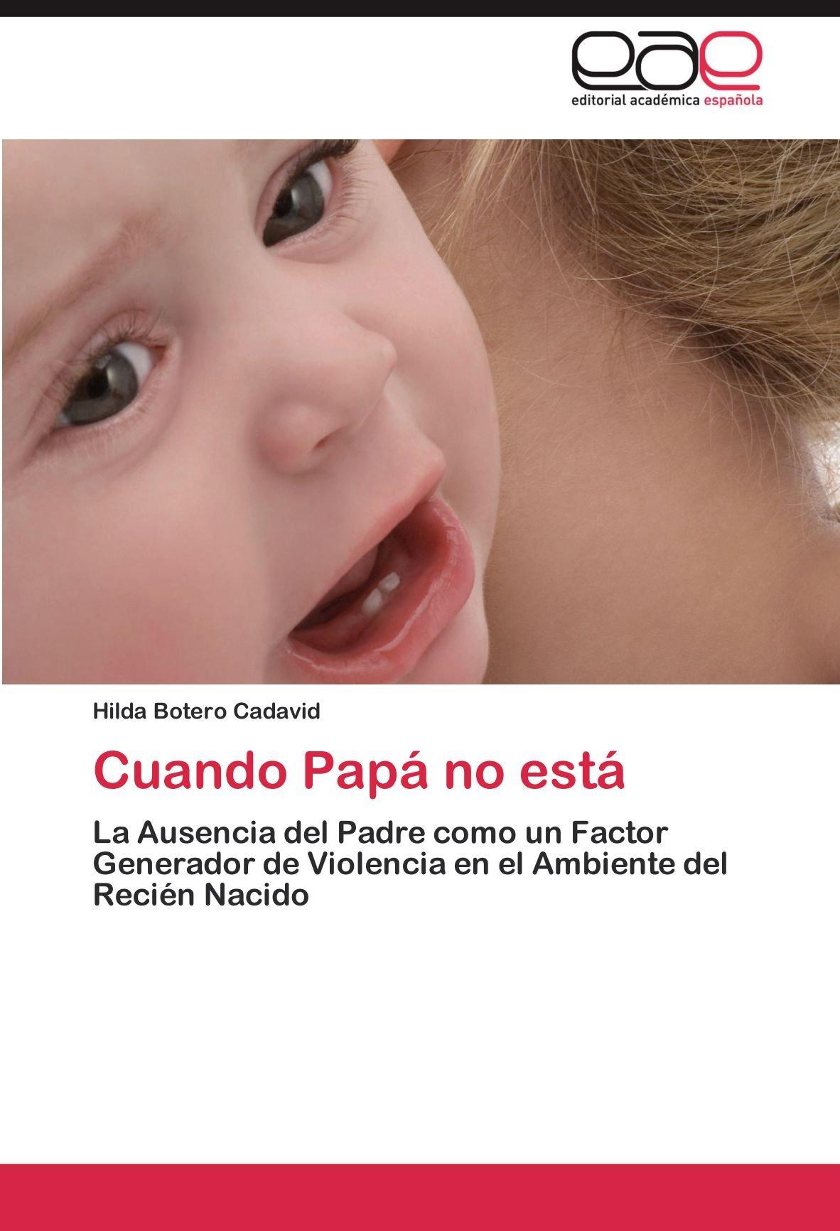 Cuando Papá no está: La Ausencia del Padre como un Factor Generador ...