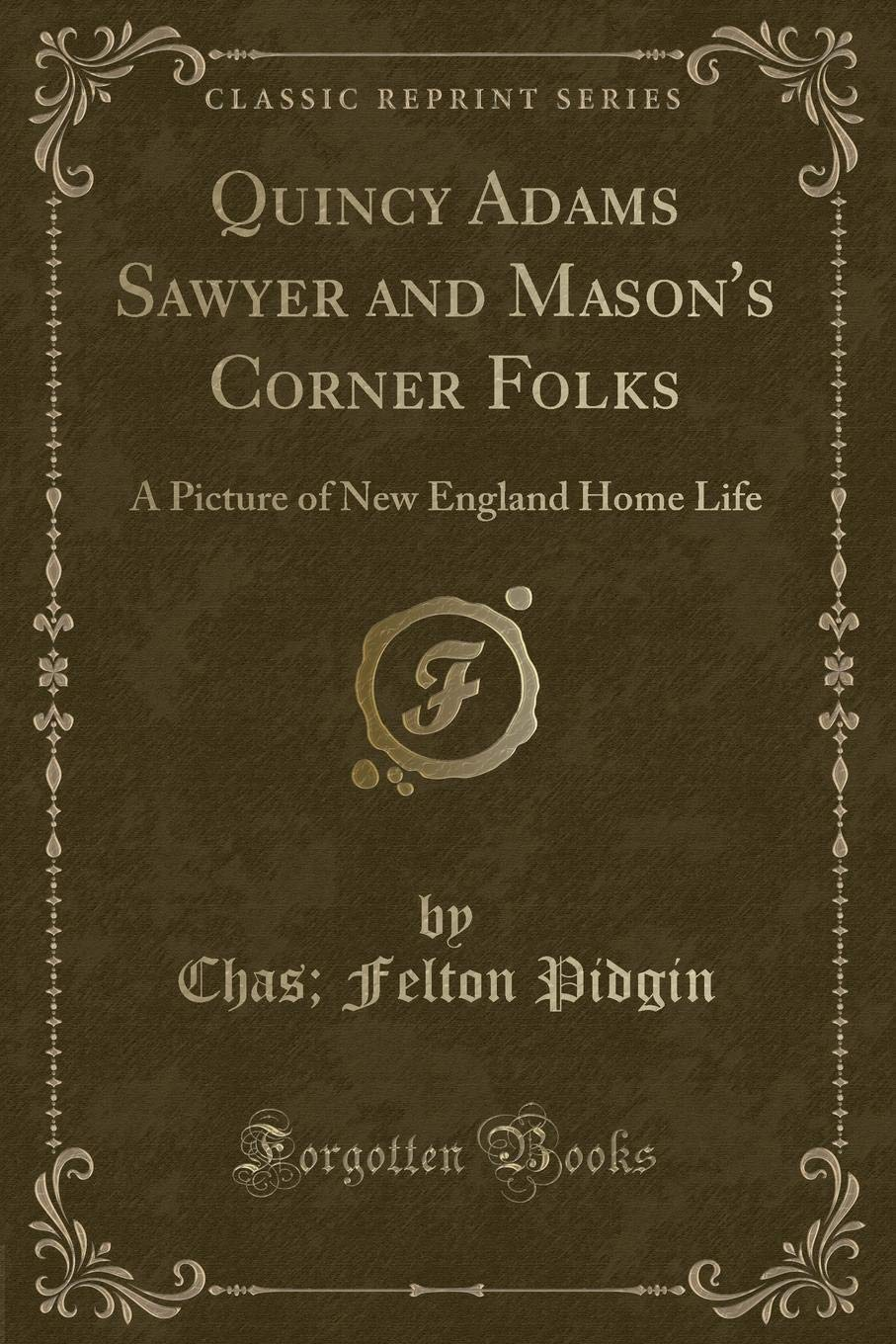 Download Quincy Adams Sawyer and Mason's Corner Folks: A Picture of New England Home Life (Classic Reprint) PDF