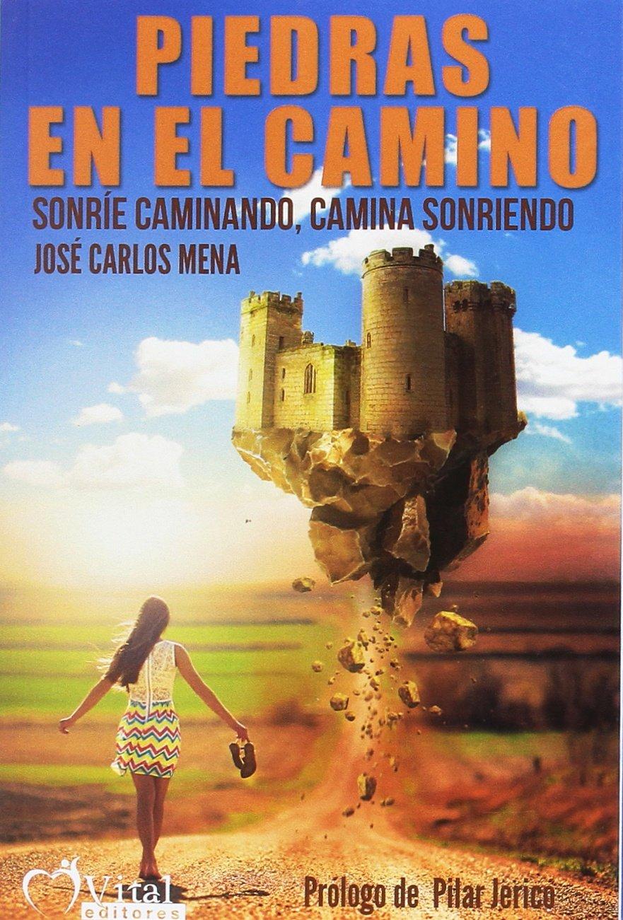 Piedras en el camino: Camina sonriendo, sonríe caminando: Amazon.es: José Carlos Mena Sánchez, Laura Yuste Montero, Pilar Jericó, José Antonio Gutiérrez ...