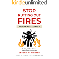 Stop Putting Out Fires: Building a More Efficient and Profitable Law Practice (Workbook Edition)