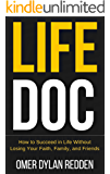 Life Doc: How to Succeed in Life Without Losing Your Faith, Family, and Friends