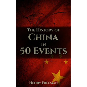 The History of China in 50 Events: (Opium Wars - Marco Polo - Sun Tzu - Confucius - Forbidden City - Terracotta Army…