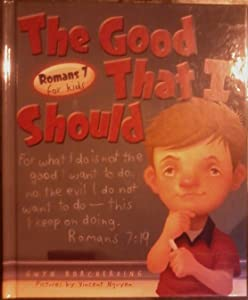 The Good That I Should: Roman 7 for Kids