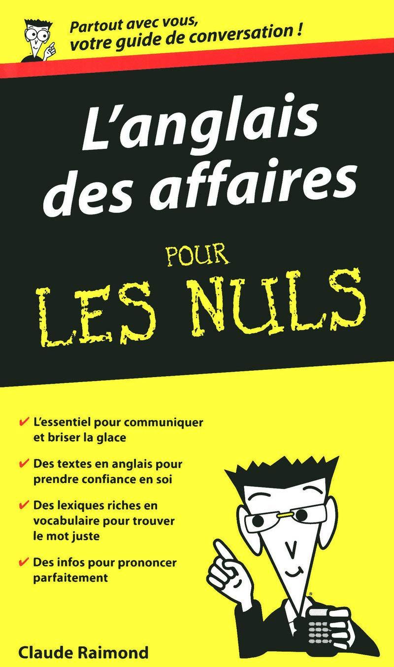 L Anglais Des Affaires Pour Les Nuls Guide De Conversation Pour Les Nuls French Edition Raimond Claude 9782754015196 Amazon Com Books