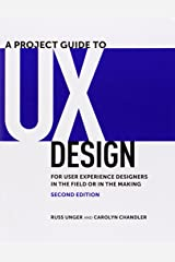 A Project Guide to UX Design: For user experience designers in the field or in the making (2nd Edition) (Voices That Matter) Paperback