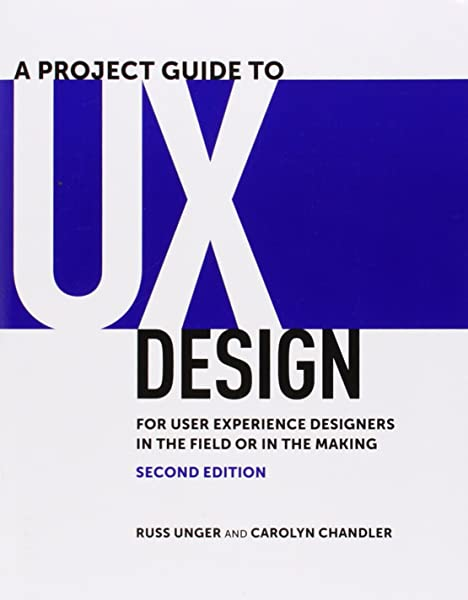 A Project Guide To Ux Design For User Experience Designers In The Field Or In The Making Voices That Matter Unger Russ Chandler Carolyn 9780321815385 Amazon Com Books