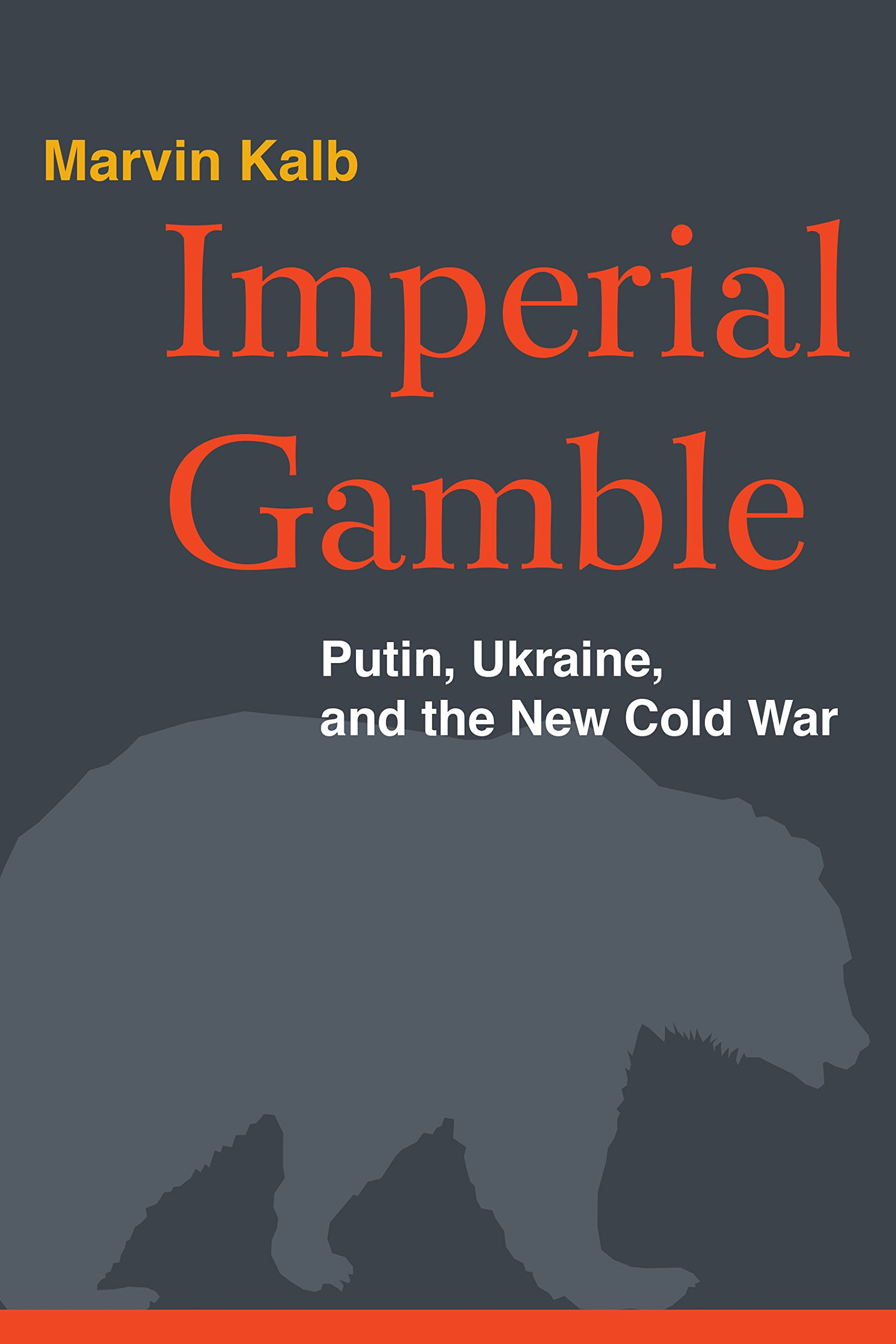 Imperial Gamble: Putin, Ukraine, and the New Cold War: Marvin Kalb:  9780815726647: Amazon.com: Books