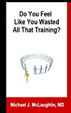 Do You Feel Like You Wasted All That Training? Answers About Transitioning to Non-Clinical Careers for Physicians
