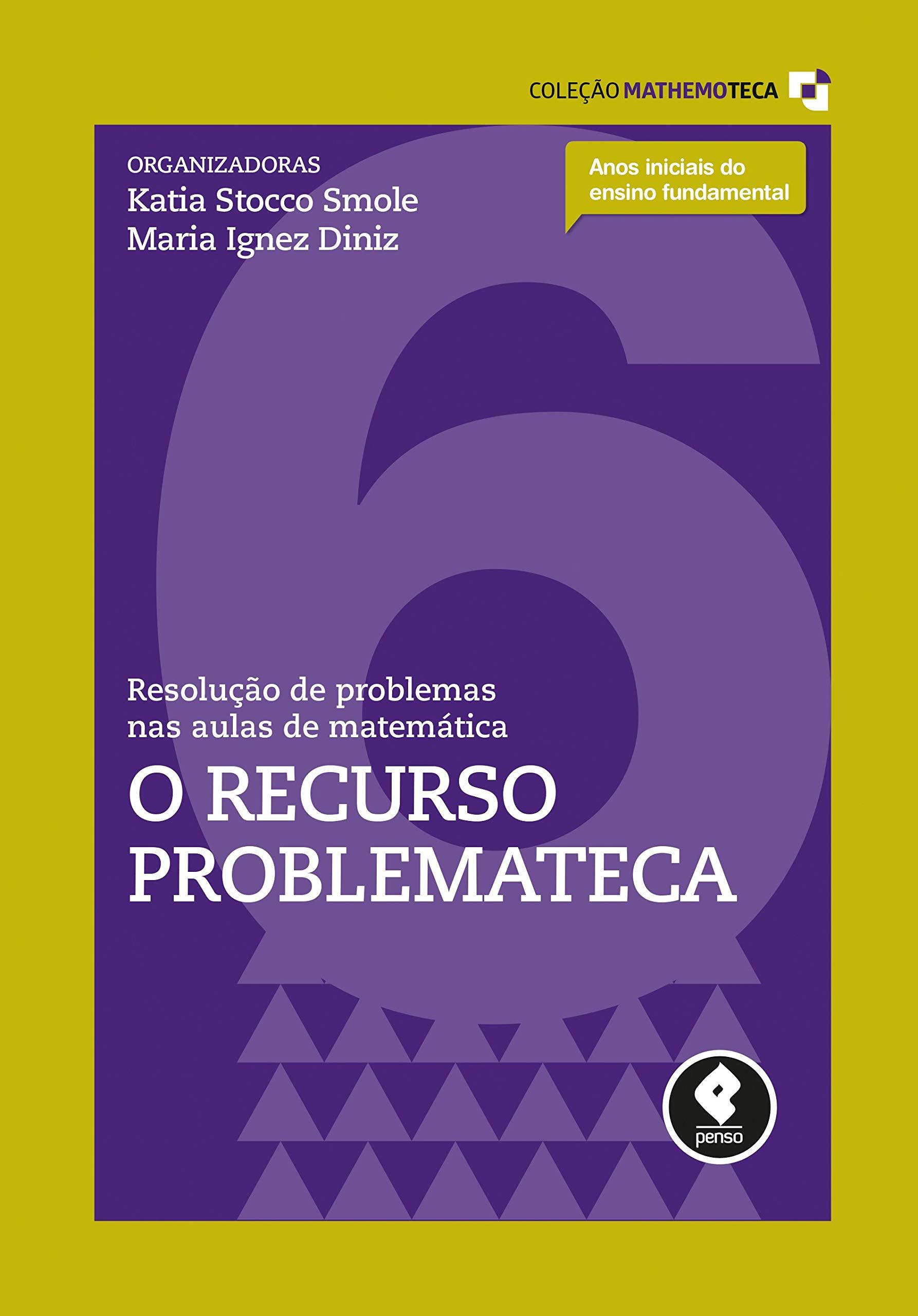 Resolucao De Problemas Nas Aulas De Matematica O Recurso Problemateca Vol 6 Colecao Mathemoteca Katia Stocco Smole 9788584290802 Amazon Com Books