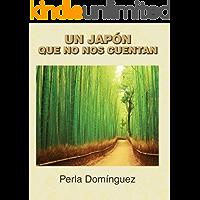 Un Japón que no nos cuentan: Viajar a Japón (Spanish Edition)