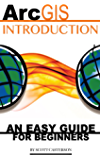 ArcGIS Introduction: An Easy Guide for Beginners (English Edition)