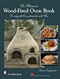 The Ultimate Wood-fired Oven Book: Design, Construction, Use