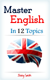 Master English in 12 Topics: Over 200 intermediate words and phrases explained (English Edition)
