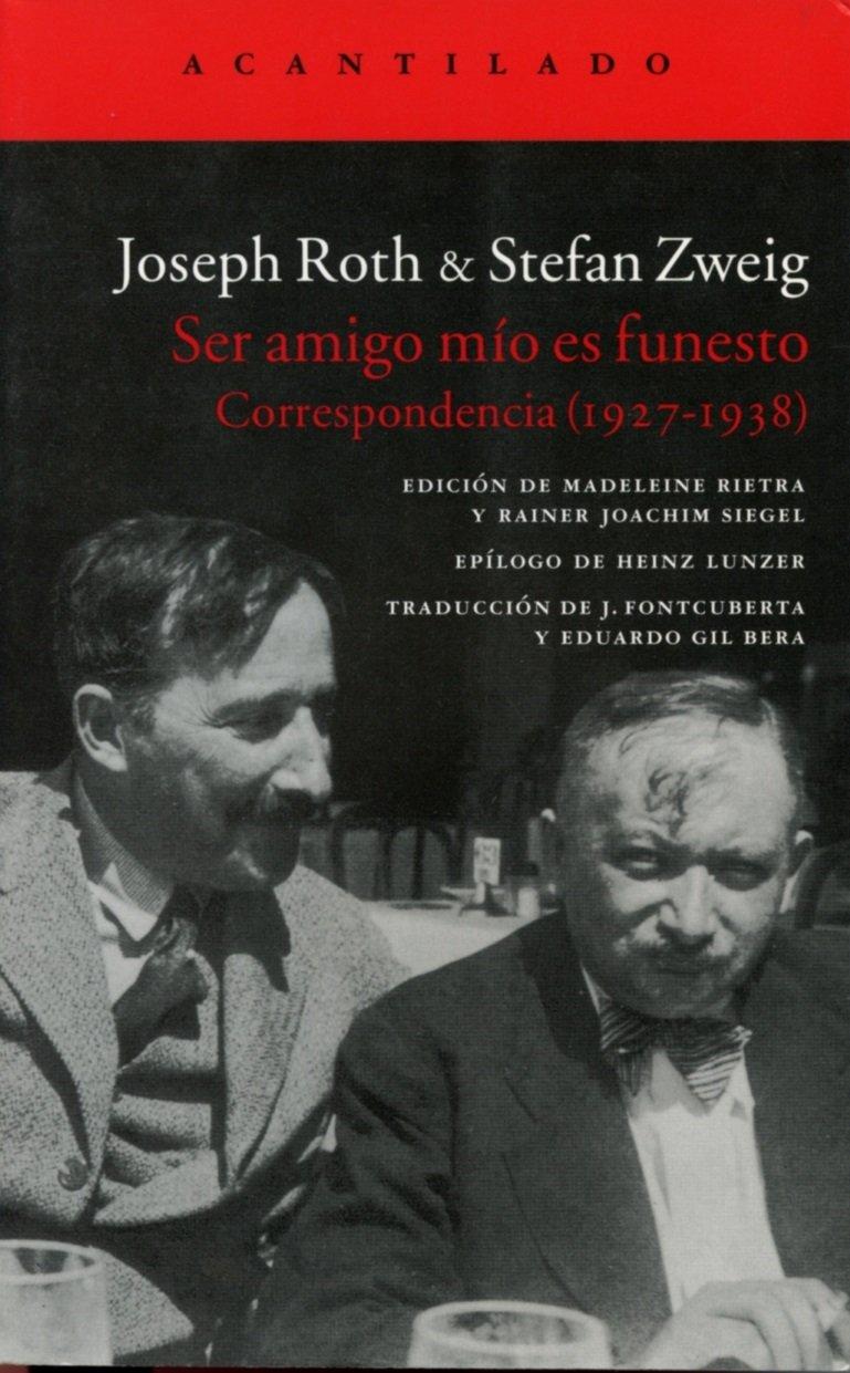 Ser Amigo Mío Es Funesto (El Acantilado) Tapa blanda – 26 nov 2014 Joseph Roth Stefan Zweig Joan Fontcuberta i Gel 8416011362