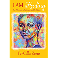 I AM Healing: 7 Secrets to Wellness and Selfcare - 3rd Edition