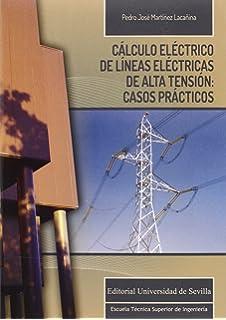 CÁLCULO ELÉCTRICO DE LÍNEAS ELÉCTRICAS DE ALTA TENSIÓN: CASOS PRÁCTICOS (Monografías de la Escuela