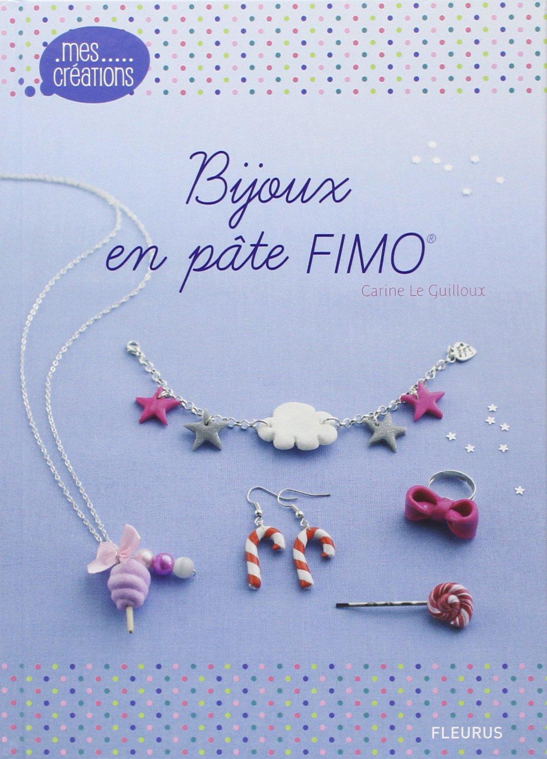 Bijoux en pâte FIMO Relié – 15 mars 2012 Carine Le Guilloux FLEURUS 2215110864 Loisirs créatifs