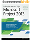Project Management Using Microsoft Project 2013:  A Training and Reference Guide for Project Managers Using Standard, Professional, Server, Web Application and Project Online (English Edition)