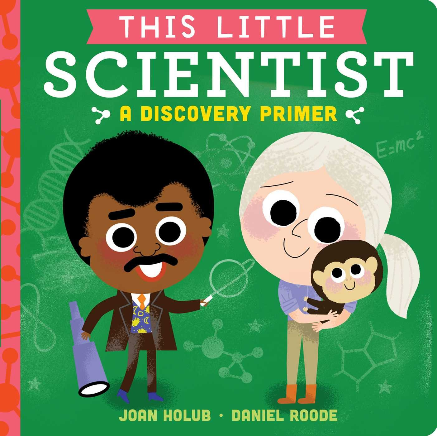 This Little Scientist: A Discovery Primer: Holub, Joan, Roode, Daniel:  9781534401082: Amazon.com: Books