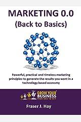Marketing 0.0 - Back to Basics Kindle Edition