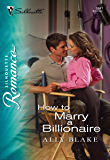 How to Marry a Billionaire (Silhouette Romance)