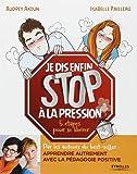 Je dis (enfin) STOP à la pression !: 5 étapes pour se libérer.