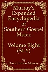 Murray's Expanded Encyclopedia Of Southern Gospel Music Volume Eight (St-Y) Paperback