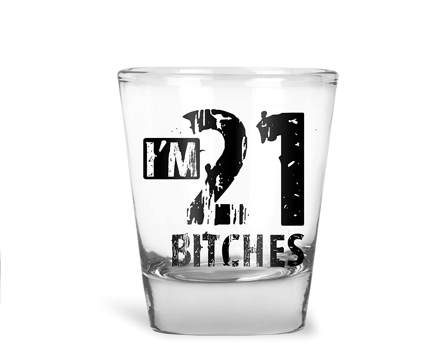 I am 21 Bitches - Funny 21st Birthday Gift - 1.75 OZ Shot Glass (1)