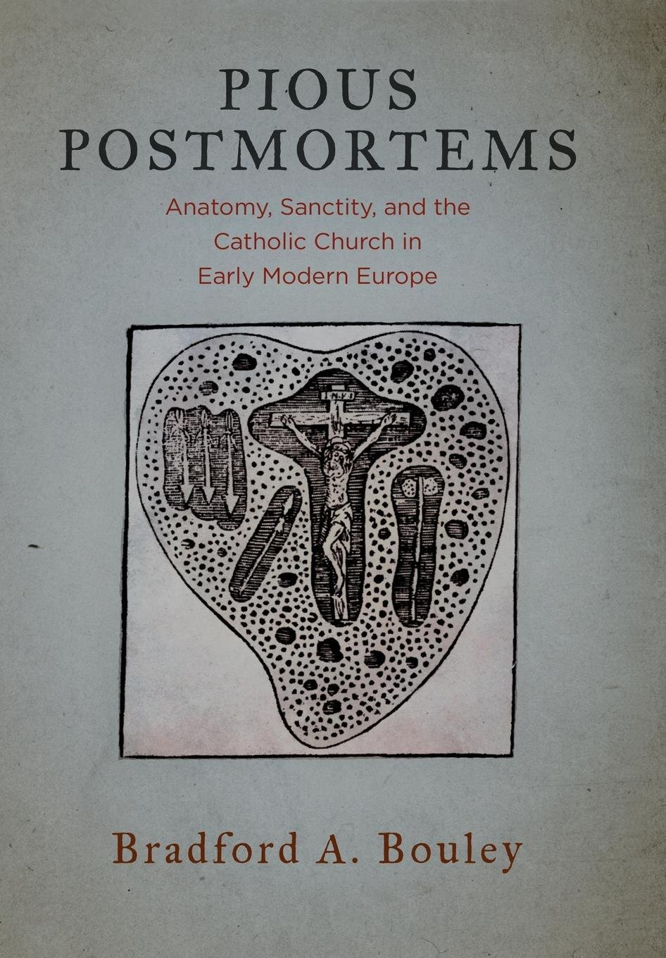 Download Pious Postmortems: Anatomy, Sanctity, and the Catholic Church in Early Modern Europe PDF