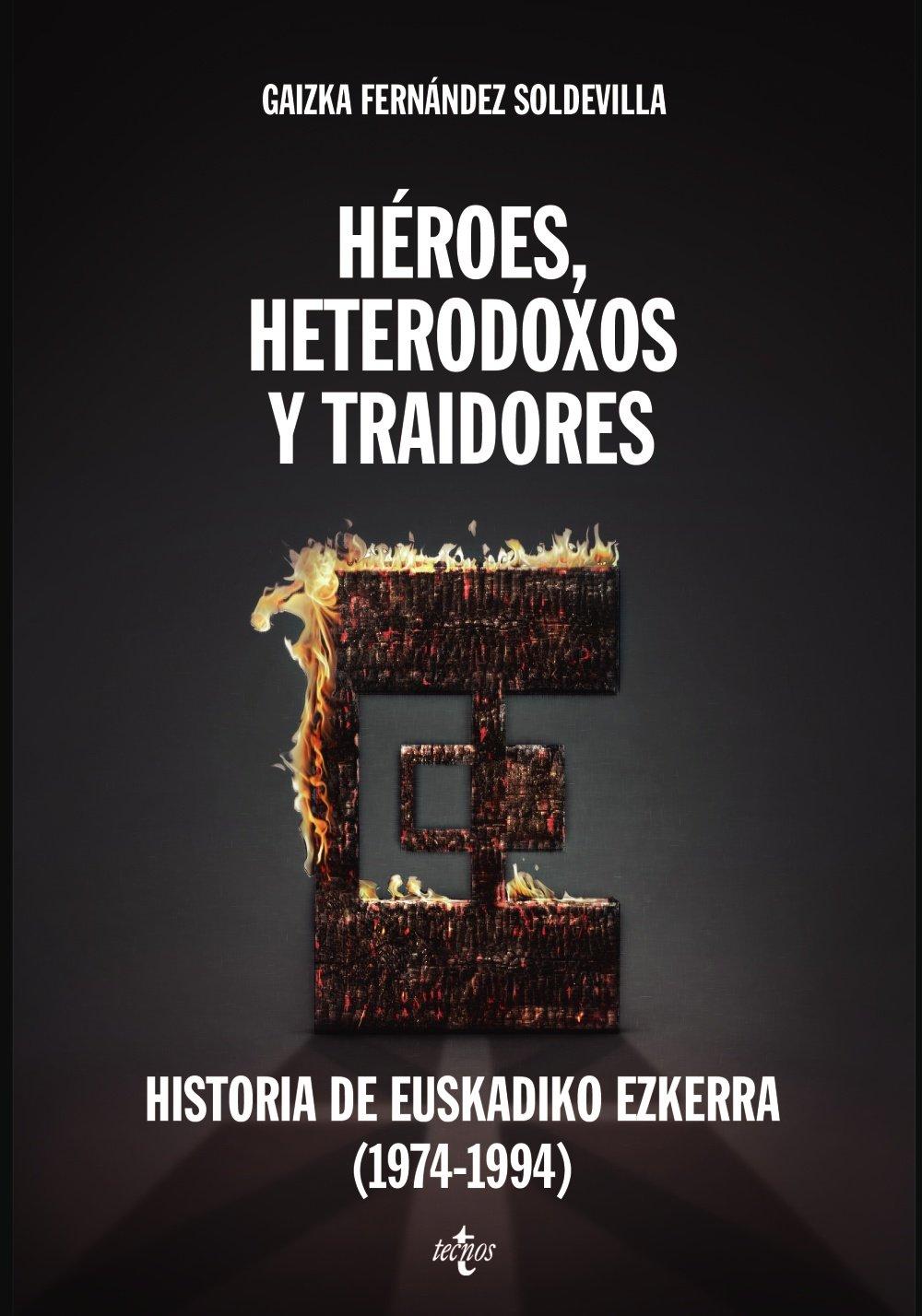 Héroes, heterodoxos y traidores: Historia de Euskadiko Ezkerra 1974-1994 Ciencia Política - Semilla y Surco - Serie de Ciencia Política: Amazon.es: Fernández Soldevilla, Gaizka, Granja Sainz, José Luis de la: Libros