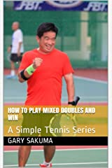How to Play Mixed Doubles and Win: A Simple Tennis Series Kindle Edition