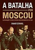 A Batalha por Moscou. A Operação Tufão e o Início da Derrocada de Hitler