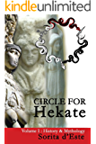 Circle for Hekate -Volume I, History & Mythology: Dedicated to the light-bearing Goddess of the crossroads in all her many faces, manifestations, and names. ... for Hekate Project Book 1) (English Edition)
