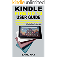 KINDLE FIRE HD 10 USER GUIDE: The Step By Step User Manual For Beginners And Senior To Operate And Navigate All-New…
