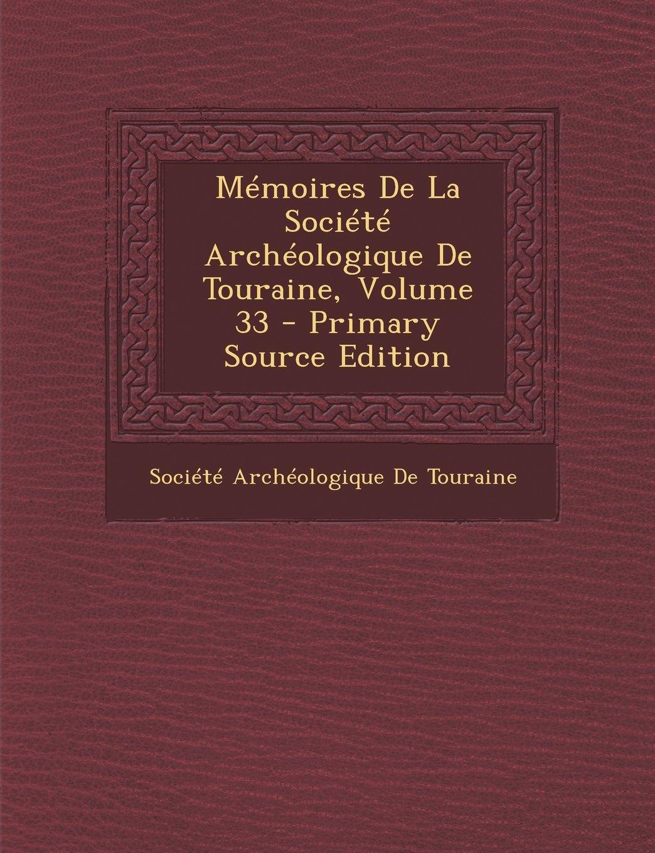 Read Online Memoires de La Societe Archeologique de Touraine, Volume 33 - Primary Source Edition (French Edition) pdf