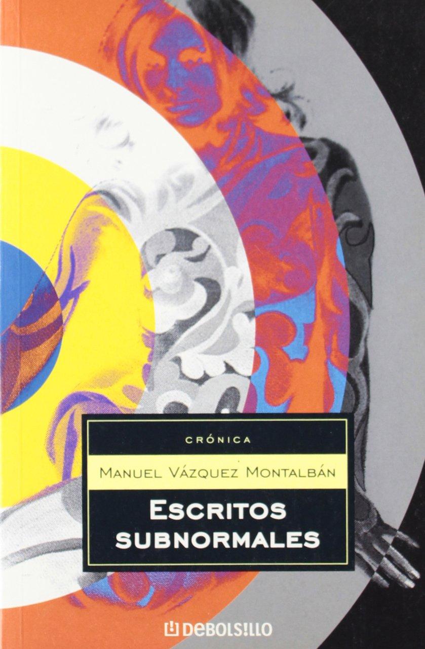 Escritos subnormales (ENSAYO-CRÓNICA): Amazon.es: Montalban, Manuel Vazquez: Libros