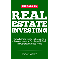 Real Estate Investing: The advanced guide to Becoming a Millionaire Investor, dealing with banks and Generating Huge Profits (English Edition)