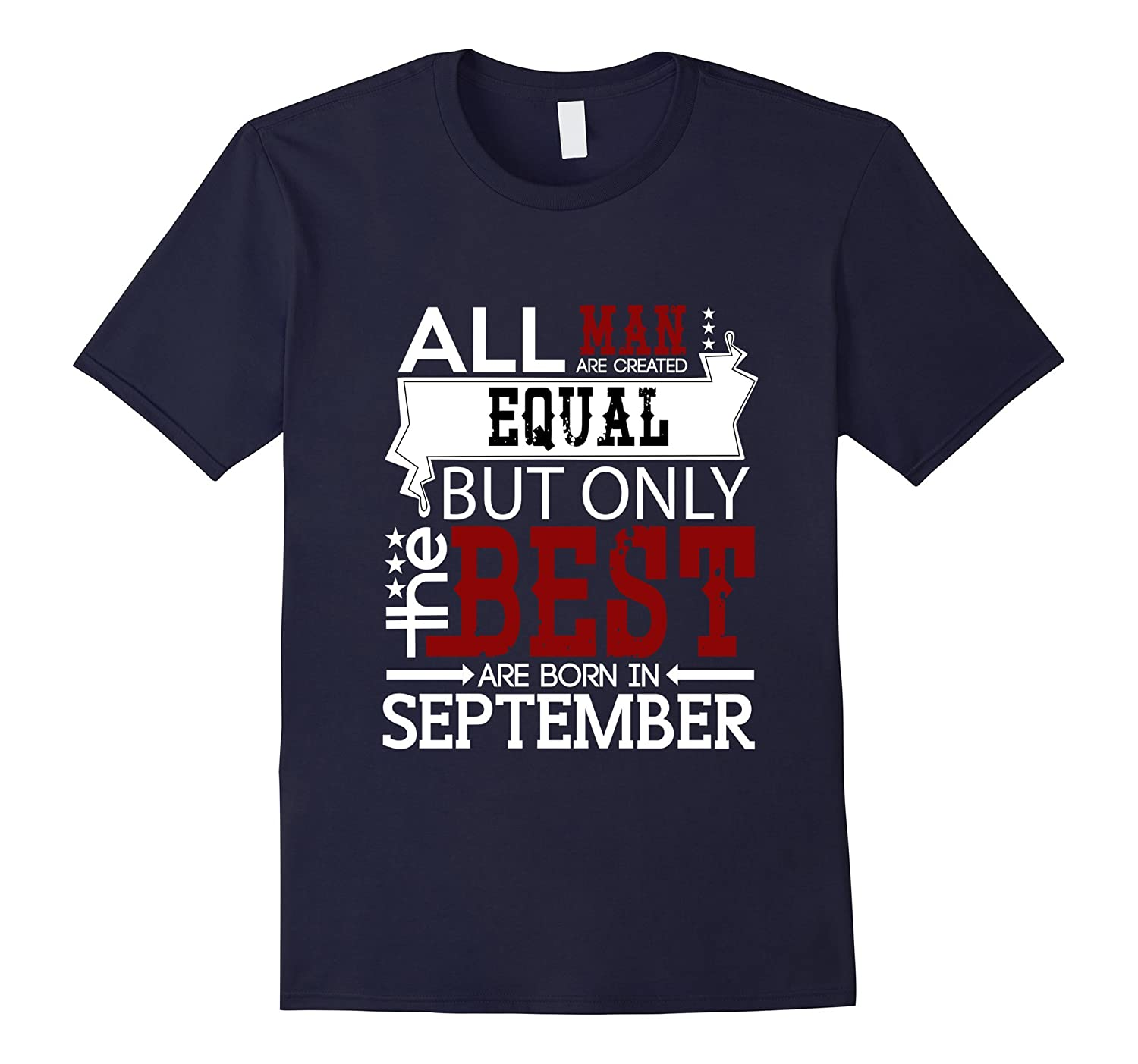 All Men Are Created Equal But Only The Best Are Born In Sept-T-Shirt