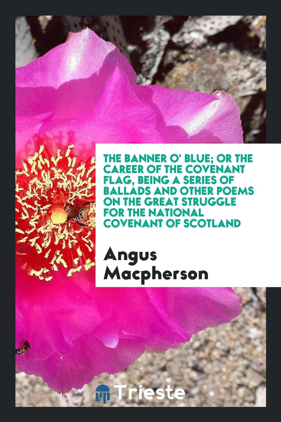 Download The Banner O' Blue; Or the Career of the Covenant Flag, Being a Series of Ballads and Other Poems on the Great Struggle for the National Covenant of Scotland PDF