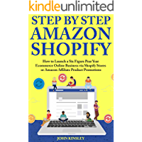 Step by Step Amazon Shopify Ecommerce: How to Launch a Six Figure Pear Year Ecommerce Online Business via Shopify Stores or Amazon Affiliate Product Promotions