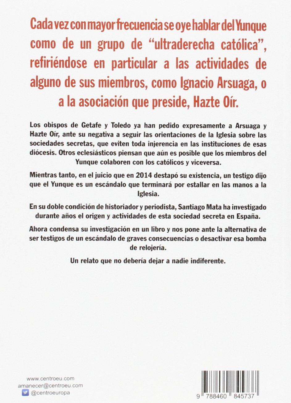 El yunque en España : la sociedad secreta que divide a los católicos: Amazon.es: Mata Alonso-Lasheras, Santiago: Libros