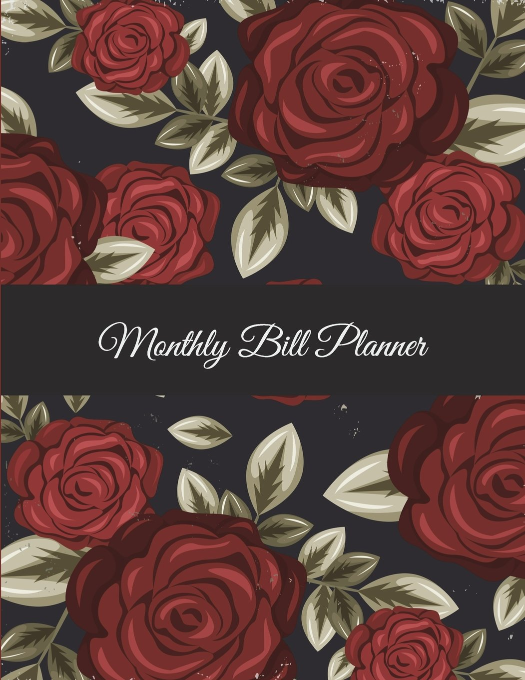 """Download Monthly Bill Planner: Rose Floral, Bill Pay Planner,Bill Pay Checklist Large Print 8.5"""" x 11"""" Financial Money Planning, Monthly Bill Payment Planner, Bill Repayment Tracker, Debt Payment Tracker ebook"""