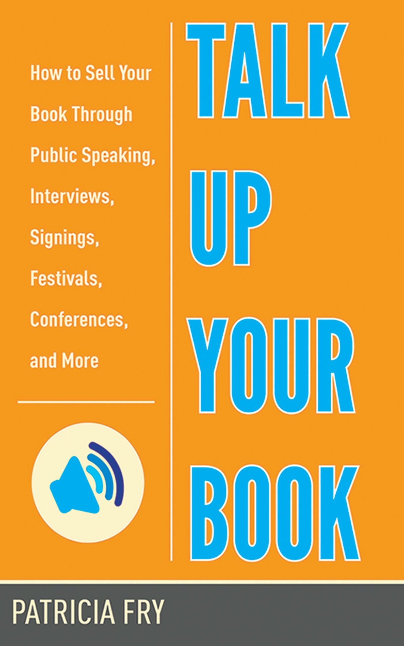 Talk Up Your Book: How to Sell Your Book Through Public Speaking, Interviews, Signings, Festivals, Conferences, and More by Brand: Allworth Press
