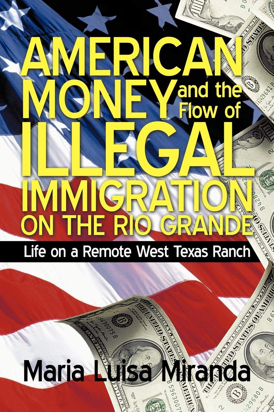 Read Online American Money and the Flow of Illegal Immigration on the Rio Grande: Life on a Remote West Texas Ranch pdf epub