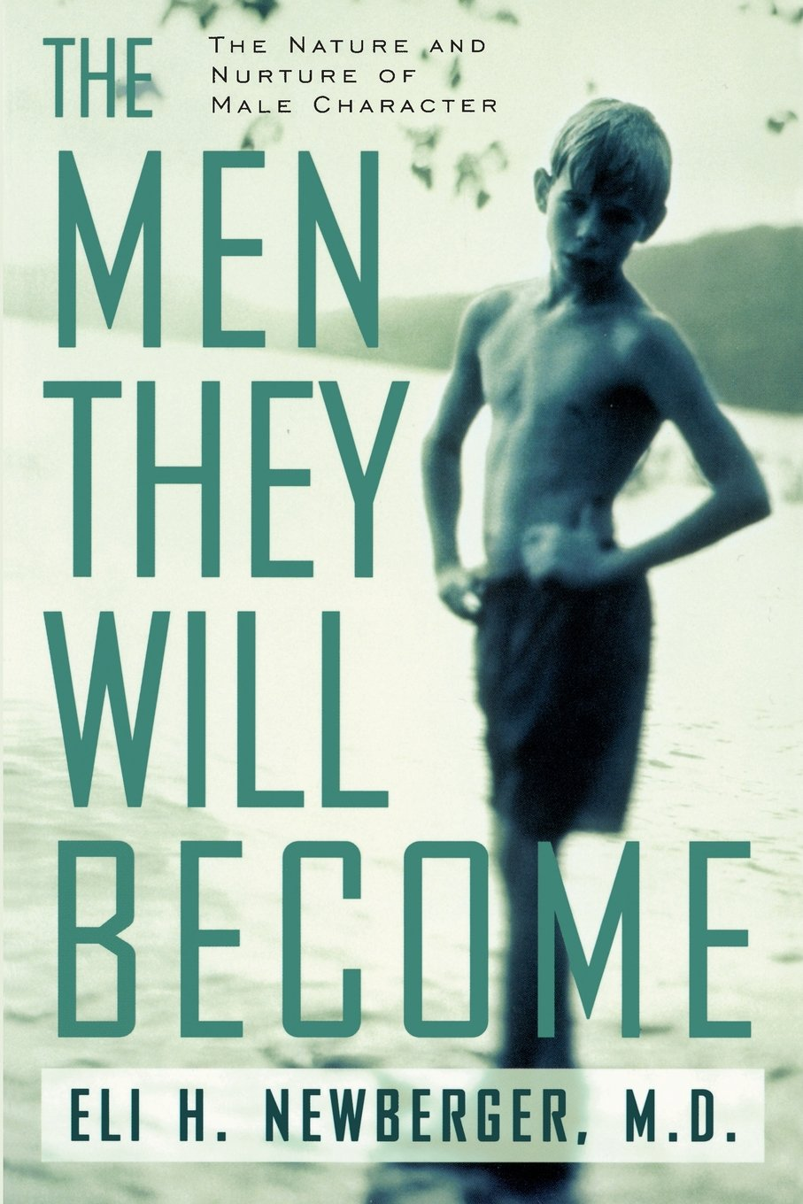 The men they will become the nature and nurture of male character the men they will become the nature and nurture of male character eli newberger eli newberber eli h newberger 9780738203638 amazon books fandeluxe Choice Image