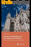 Kirchen des Mittelalters mit den Augen eines Physikers: Baukunst zwischen Theologie, Technik und Geometrie