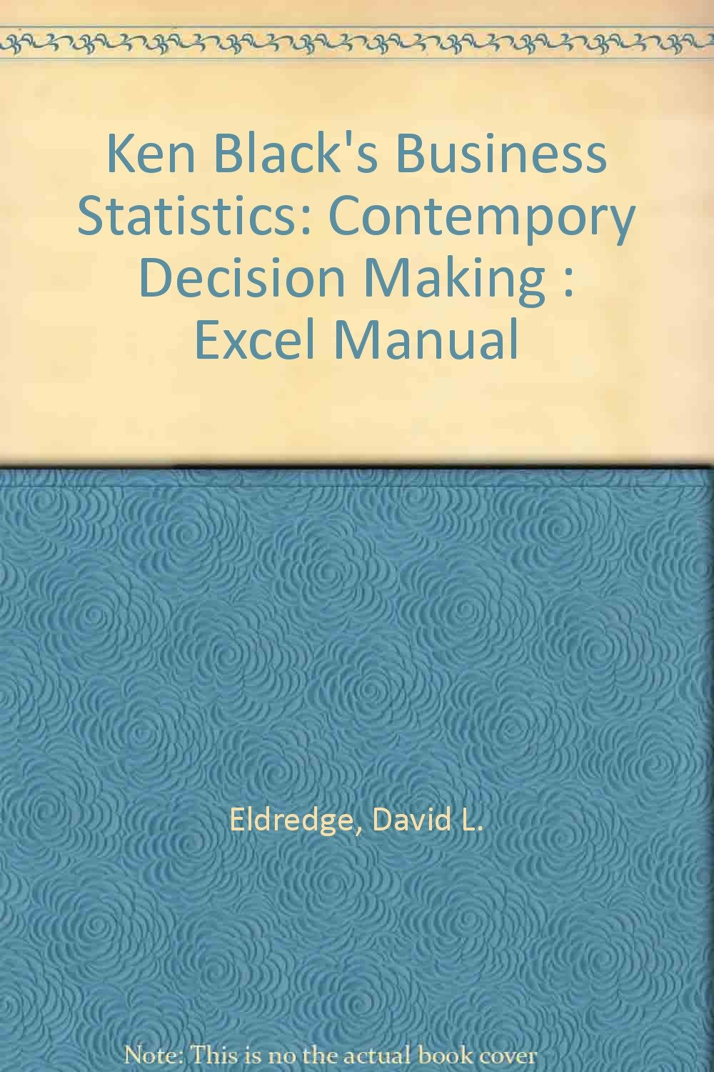 Amazon.in: Buy Ken Black's Business Statistics: Contempory Decision Making  : Excel Manual Book Online at Low Prices in India | Ken Black's Business ...