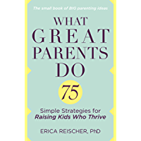 What Great Parents Do: 75 Simple Strategies for Raising Kids Who Thrive (English Edition)