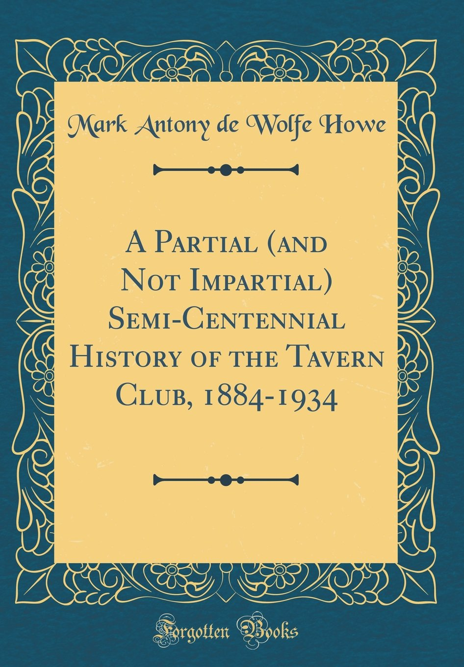 A Partial (and Not Impartial) Semi-Centennial History of the Tavern Club, 1884-1934 (Classic Reprint) pdf