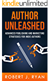 Author Unleashed: Advanced Publishing and Marketing Strategies for Indie Authors (Self-publishing Guide Book 1)